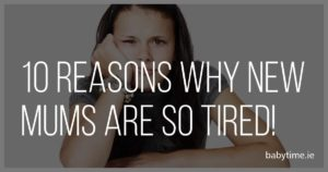 10 Reasons Why New Mums are So Tired!